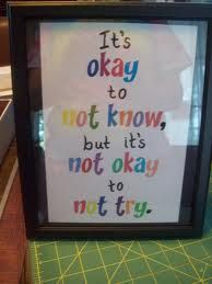 It's okay to not know, but it's not okay to not try