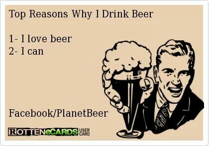 Top reasons why I drink beer