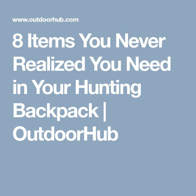 8 Items You Never Realized You Need in Your Hunting Backpack | OutdoorHub