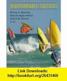 Multivariable Calculus (9780471311515) William G. McCallum, Daniel E. Flath, Andrew M. Gleason, Sheldon P. Gordon, David Mumford, Brad G. Osgood, Deborah Hughes-Hallett, Douglas Quinney, Wayne Raskind, Jeff Tecosky-Feldman, Joe B. Thrash, Thomas W. Tucker , ISBN-10: 0471311510  , ISBN-13: 978-0471311515 ,  , tutorials , pdf , ebook , torrent , downloads , rapidshare , filesonic , hotfile , megaupload , fileserve