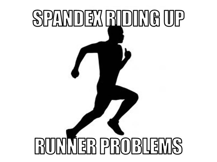 Spandex riding up. Runner problems.