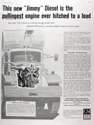 "1957 GM Detroit Diesel Truck Engine original vintage advertisement. This new ""Jimmy"" Diesel is the pullingest engine ever hitched to a load. Available for any truck 26,000 GVW and up - produces higher torque at lower speed. Cost of a Diesel engine is more due to greater precision and ruggedness but the Diesel more than pays for itself in time savings, fuel economy and reduced maintenance."