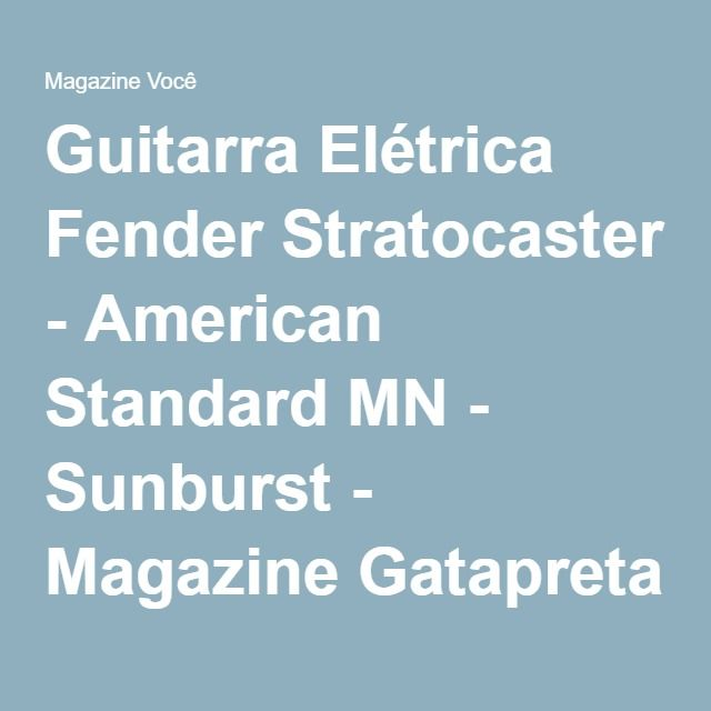 Guitarra Elétrica Fender Stratocaster - American Standard MN - Sunburst - Magazine Gatapreta