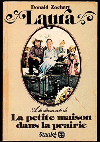 Laura, A la découverte de la Petite Maison dans la prairie . La Vie De Laura Ingalls Wilder.: Donald Zochert, Stanke: Books - Amazon.ca
