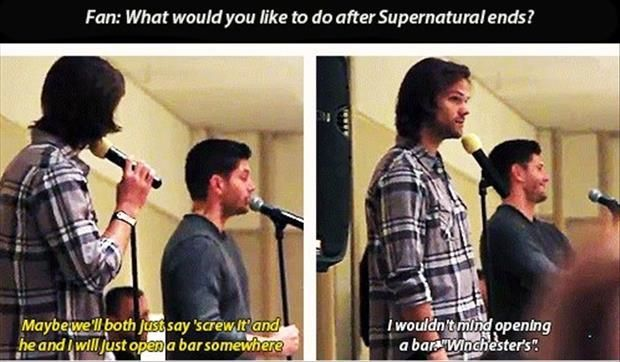 They would never close down. They could continuously play Supernatural on the tv and a jukebox with classic rock.