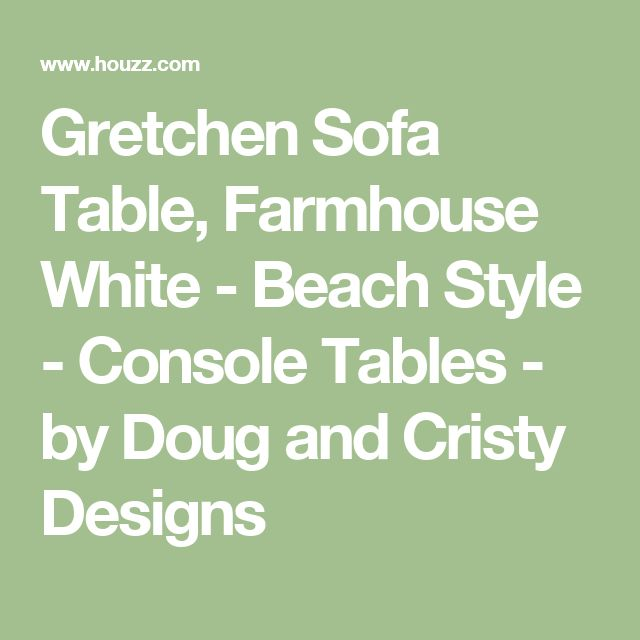 Gretchen Sofa Table, Farmhouse White - Beach Style - Console Tables - by Doug and Cristy Designs