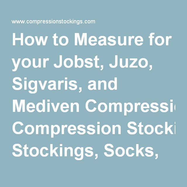 How to Measure for your Jobst, Juzo, Sigvaris, and Mediven Compression Stockings, Socks, and Support Hose