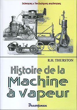 Histoire de la machine à vapeur - R.H. Thurston - Des prémices de Héron d'Alexandrie, de Worcester, Papin ou Savery aux premières machines de Newcomen, Beighton, Smeaton et bien sur James Watt, Robert Henry THURSTON nous guide dans cet univers passionnant qui a bouleversé notre mode de vie.  Superbement illustré de plus de 150 dessins et gravures, il nous montre l'évolution de ce fantastique moyen de transformer l'eau et le feu en énergie motrice.