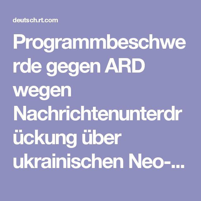 Programmbeschwerde gegen ARD wegen Nachrichtenunterdrückung über ukrainischen Neo-Nazismus — RT Deutsch