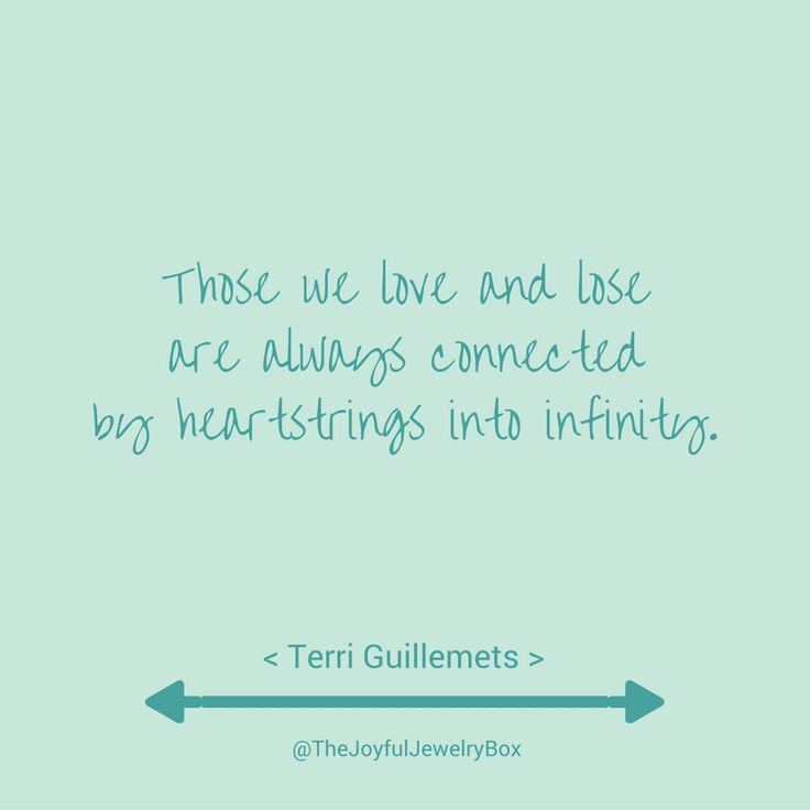 """""""Those we love are always connected by heartstrings into infinity."""" // Terri Guillemots Grief, loss, grief and loss, grief support, bereavement, mourning, remembrance, memorial, in loving memory, self-care, encouragement, joy, choose joy, quotes, quotes about joy, pain"""