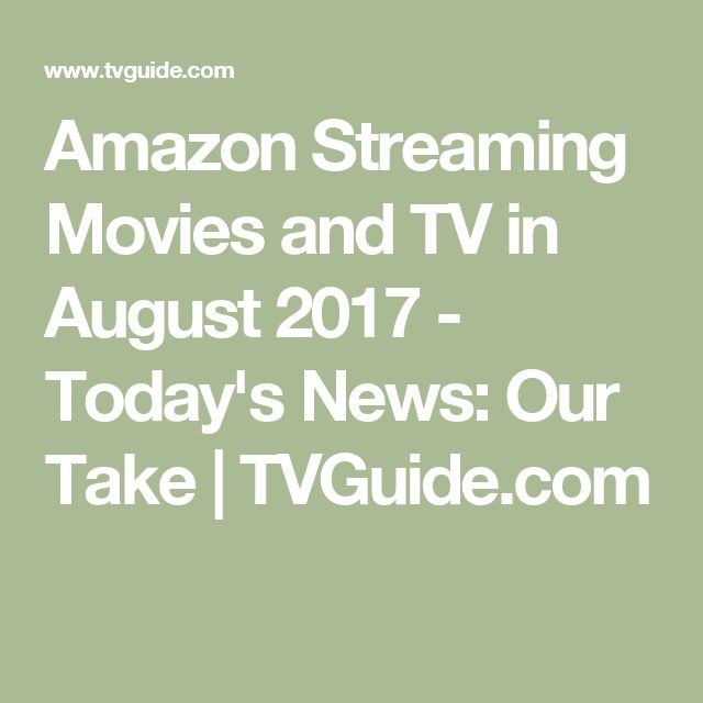 Amazon Streaming Movies and TV in August 2017 - Today's News: Our Take   TVGuide.com