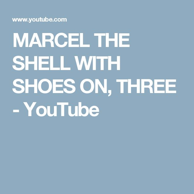 MARCEL THE SHELL WITH SHOES ON, THREE - YouTube