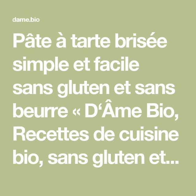 Pâte à tarte brisée simple et facile sans gluten et sans beurre « D'Âme Bio, Recettes de cuisine bio, sans gluten et sans lait – Jardin potager bio