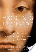 Young Leonardo : the evolution of a revolutionary artist, 1472-1499 / Jean-Pierre Isbouts and Christopher Heath Brown