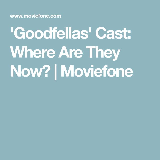 'Goodfellas' Cast: Where Are They Now?   Moviefone