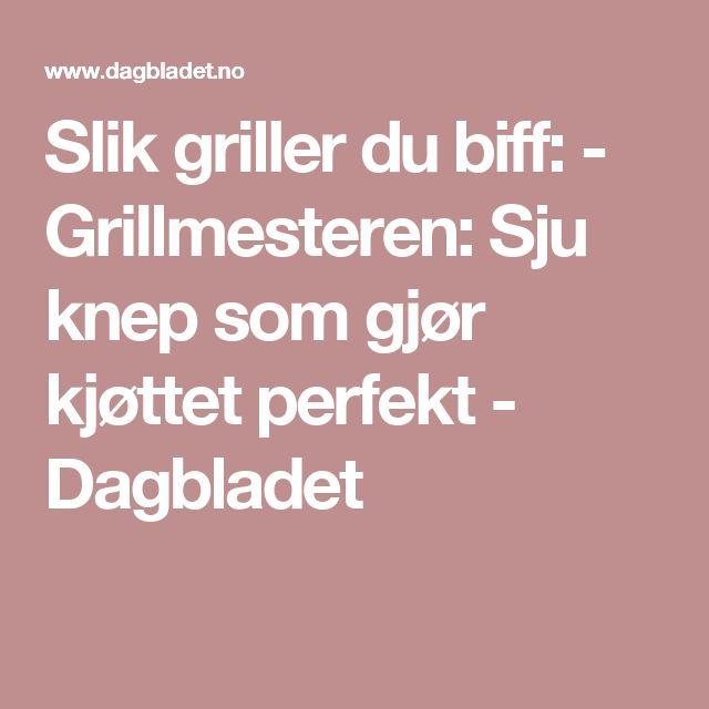 Slik griller du biff: - Grillmesteren: Sju knep som gjør kjøttet perfekt - Dagbladet