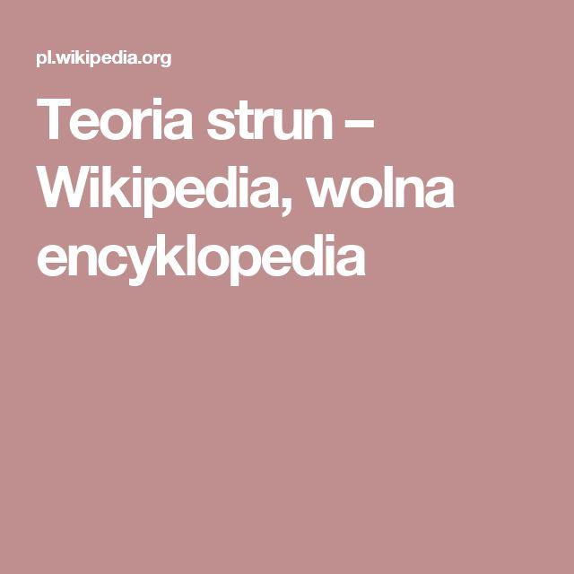 Teoria strun – Wikipedia, wolna encyklopedia