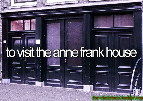 on my bucket list.... to visit the Anne Frank house.