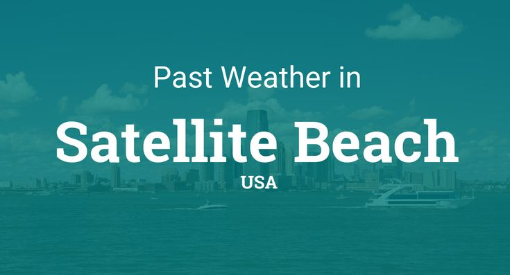 Past Weather in Satellite Beach, USA — Yesterday or Further Back