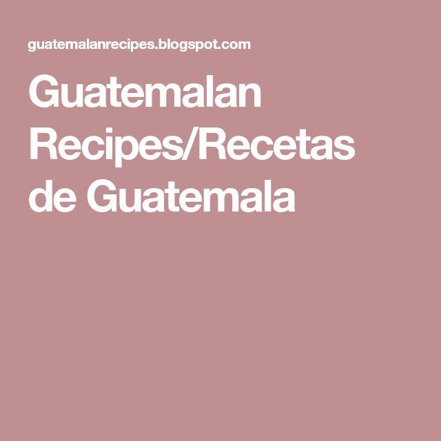 Guatemalan Recipes/Recetas de Guatemala