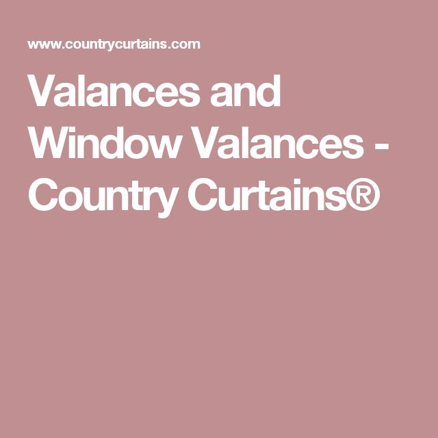 Valances and Window Valances - Country Curtains®