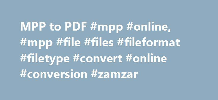 MPP to PDF #mpp #online, #mpp #file #files #fileformat #filetype #convert #online #conversion #zamzar http://law.nef2.com/mpp-to-pdf-mpp-online-mpp-file-files-fileformat-filetype-convert-online-conversion-zamzar/  # MPP to PDF The .mpp file extension is the default file type created by Microsoft Project. Microsoft Project is part of the Microsoft Office product set. A .mpp file will typically contain a list of tasks that make up a particular project and allow the critical path of a project…