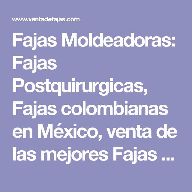 Fajas Moldeadoras: Fajas Postquirurgicas, Fajas colombianas en México, venta de las mejores Fajas en México