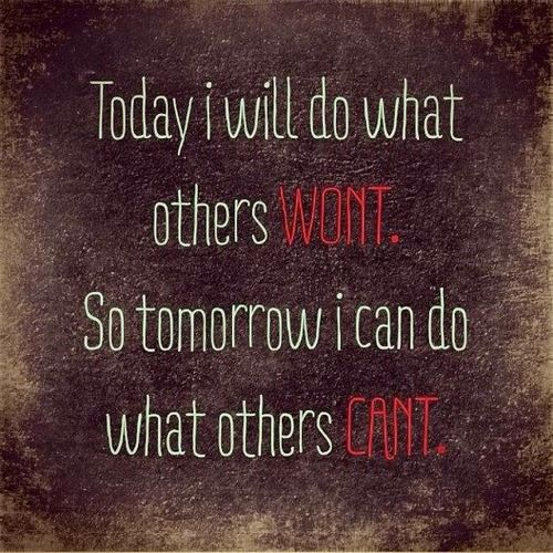 Today Quotes: Today I Will Do What Others Won't, So Tomorrow I Can Do