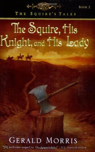 The Squire, His Knight, and His Lady (The Squire's Tales) by Gerald Morris. $6.99