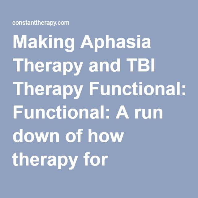 Making Aphasia Therapy and TBI Therapy Functional: A run down of how therapy for Aphasia, TBI, Dementia & Learning Disorders can change your brain AND your every-day life                                                                                                                                                                                 More