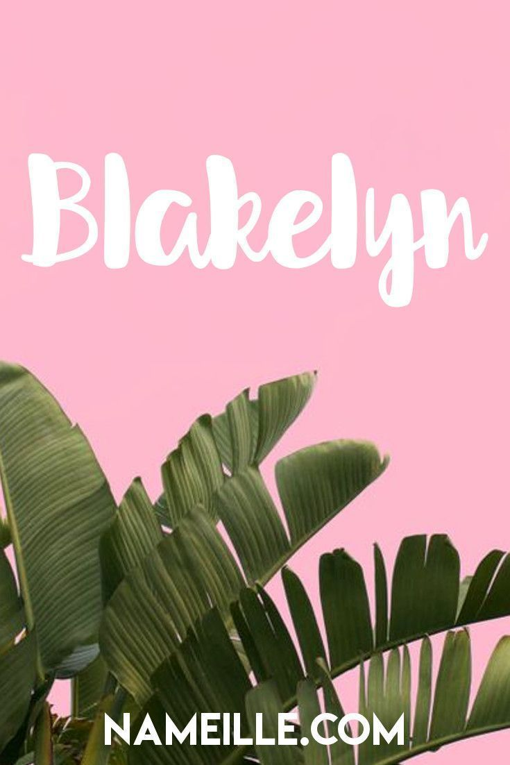 Blakelyn I Cool & Unique Baby Names for Girls I Nameille.com