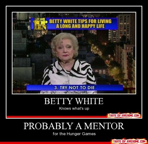 Probably a mentor: The Hunger, Betty White, Quote, Giggles, Golden Girls, Hunger Games, Funny Stuff, The, Smile