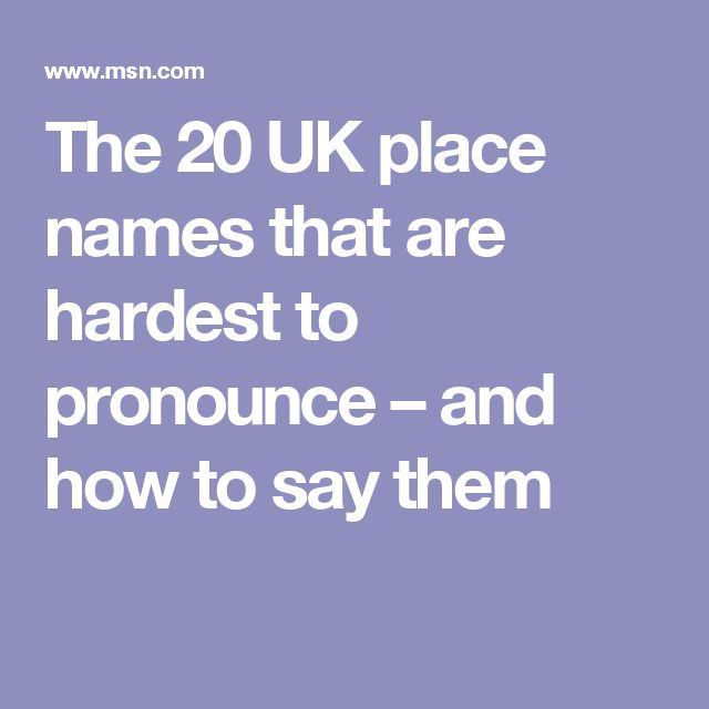 The 20 UK place names that are hardest to pronounce – and how to say them
