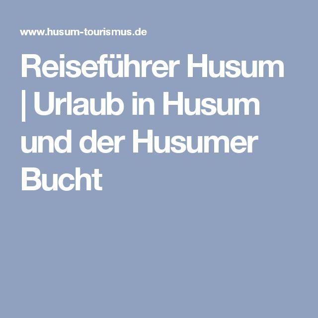 Reiseführer Husum | Urlaub in Husum und der Husumer Bucht