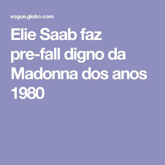 Elie Saab faz pre-fall digno da Madonna dos anos 1980