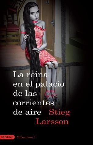 La reina en el palacio de las corrientes de aire / Stieg Larsson