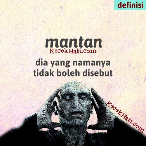 Kata bergambar Mantan ialah dia yang namanya tidak boleh disebut. (lucu, cinta, definisi)