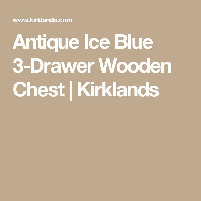 Antique Ice Blue 3-Drawer Wooden Chest | Kirklands