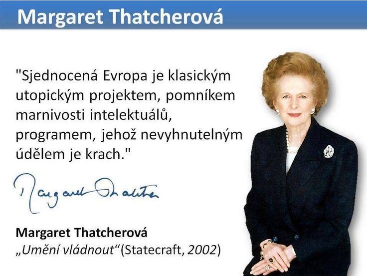 """""""Sjednocená Evropa je klasickým utopickým projektem, pomníkem marnivosti intelektuálů, programem, jehož nevyhnutelným údělem je krach."""" - Margaret Thatcherová"""