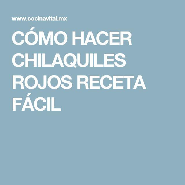 CÓMO HACER CHILAQUILES ROJOS RECETA FÁCIL