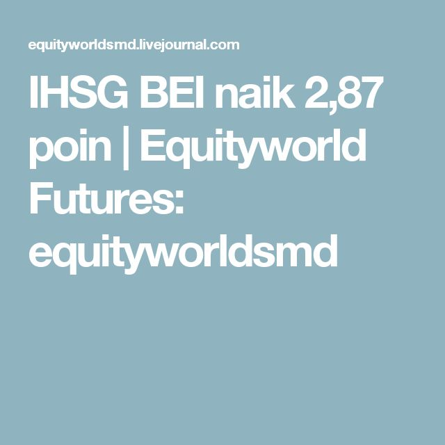 IHSG BEI naik 2,87 poin | Equityworld Futures: equityworldsmd