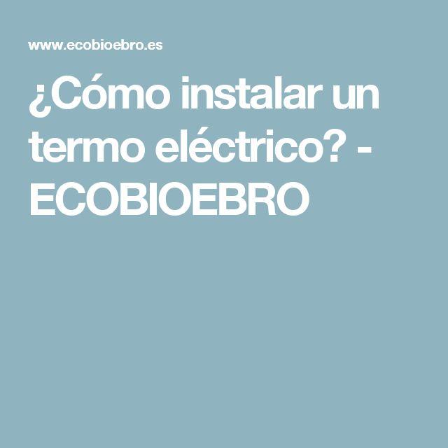 ¿Cómo instalar un termo eléctrico? - ECOBIOEBRO