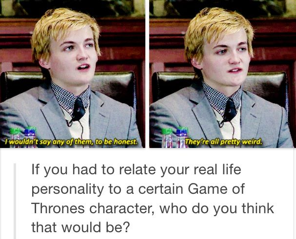 Jack Gleeson -  I think he hits it right on though.. it's very true..