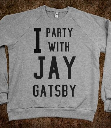 I party with Jay Gatsby. Yes.