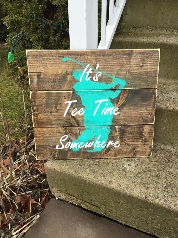 Golf Wood Sign It's Tee Time Somewhere Gift by DylansDesignShop Facebook.com/dylansdesignshop