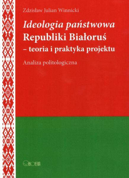 Ideologia państwowa Republiki Białoruś - teoria i praktyka projektu : analiza politologiczna / Zdzisław Julian Winnicki. -- Wrocław :  Oficyna Wydawnicza Arboretum,  2013.