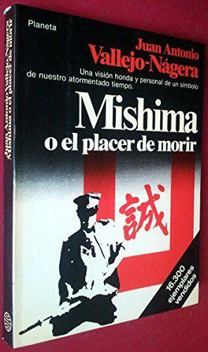 Mishima o el placer de morir / Juan Antonio Vallejo-Nágera