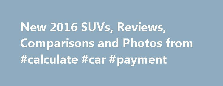 New 2016 SUVs, Reviews, Comparisons and Photos from #calculate #car #payment http://car-auto.nef2.com/new-2016-suvs-reviews-comparisons-and-photos-from-calculate-car-payment/  #suv cars # Uh oh! This site will not function properly if you have JavaScript turned off. To save money on your next car purchase, please follow the instructions below to turn JavaScript on. Click on the Tools Options Content…Continue Reading