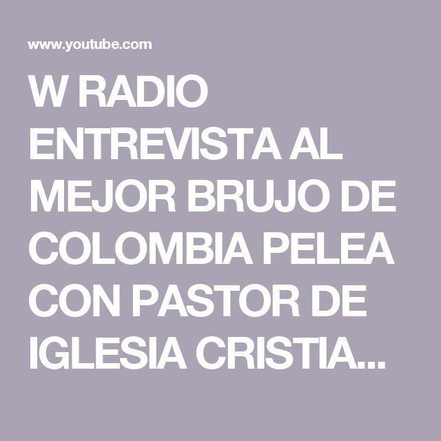 W RADIO ENTREVISTA  AL MEJOR BRUJO DE COLOMBIA PELEA CON PASTOR DE IGLESIA CRISTIANA +57-3155181497 - YouTube