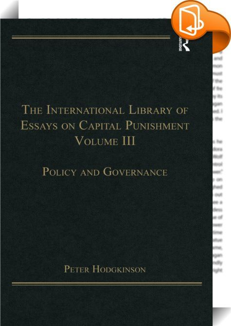 best death penalty essay ideas defeat the the international library of essays on capital punishment volume 3 this volume provides analyses